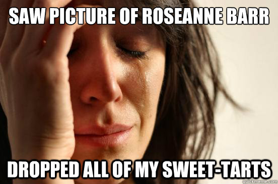 Saw Picture Of Roseanne Barr Naked Dropped All Of My Sweet Tarts
