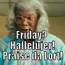 Madea Friday Hallelujer Quickmeme