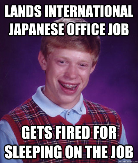 Lands International Japanese Office Job Gets fired for sleeping on the Job - Lands International Japanese Office Job Gets fired for sleeping on the Job  Badluckbrian