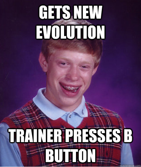 Gets new evolution Trainer presses B button - Gets new evolution Trainer presses B button  Badluckbrian