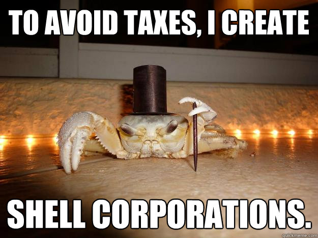 To avoid taxes, I create shell corporations.  Fancy Crab