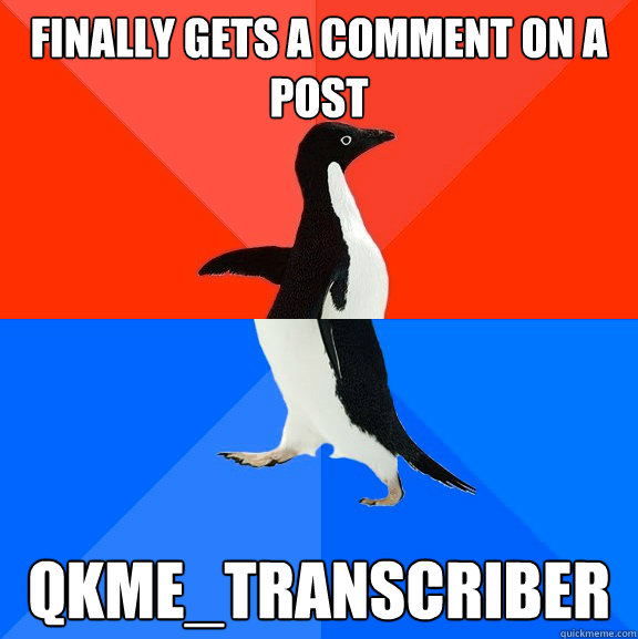 Finally gets a comment on a post qkme_transcriber - Finally gets a comment on a post qkme_transcriber  Socially Awesome Awkward Penguin