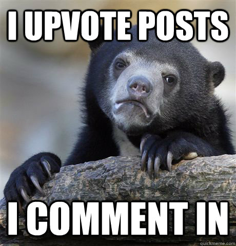 I upvote posts I comment in - I upvote posts I comment in  Confession Bear