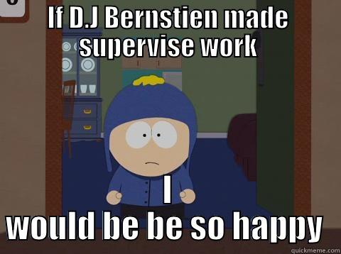 wtf supervise?! - IF D.J BERNSTIEN MADE SUPERVISE WORK I WOULD BE BE SO HAPPY  Craig would be so happy