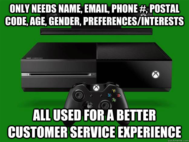 Only needs name, email, phone #, postal code, age, gender, preferences/interests All used for a better customer service experience  Good Guy Microsoft