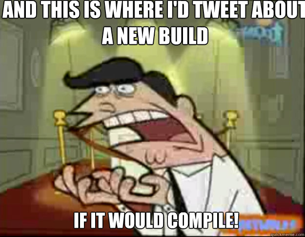 And this is where I'd tweet about a new build If it would compile!