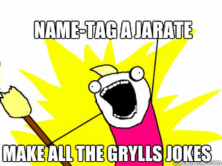 NAME-TAG A JARATE MAKE ALL THE GRYLLS JOKES - NAME-TAG A JARATE MAKE ALL THE GRYLLS JOKES  All The Things