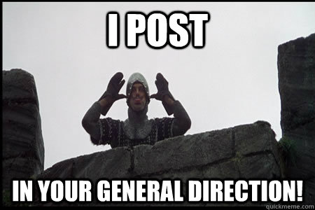 I POST In your general direction! - I POST In your general direction!  Monty Python and the Holy Grail