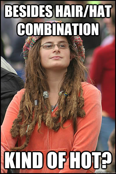 Besides hair/hat combination Kind of Hot?  College Liberal