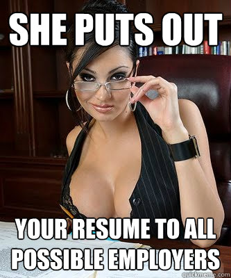 she puts out your resume to all possible employers