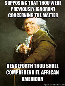 Supposing that thou were previously ignorant concerning the matter Henceforth thou shall comprehend it, African American