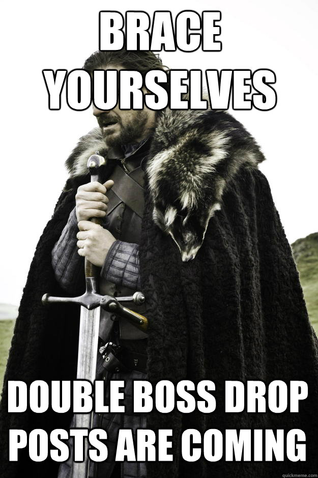 Brace Yourselves Double Boss Drop Posts Are Coming - Brace Yourselves Double Boss Drop Posts Are Coming  Misc