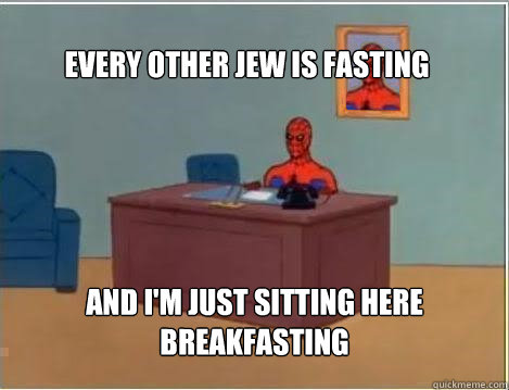 Every other jew is fasting And I'm just sitting here breakfasting - Every other jew is fasting And I'm just sitting here breakfasting  Spiderman