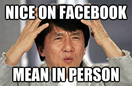 cdb7cdab88cc827d6cdc826248c9d5e4ea8066d463b0c88f71f09ce7844d01dd nice on facebook mean in person jackie chan meme quickmeme