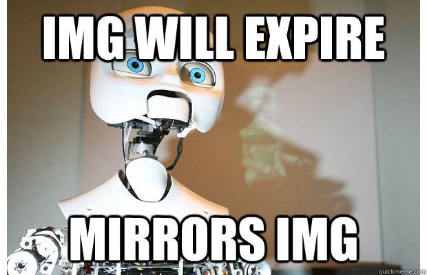IMG will expire mirrors img - IMG will expire mirrors img  Good Guy Robot
