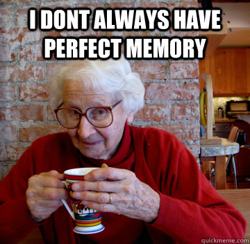 I dont always have perfect memory