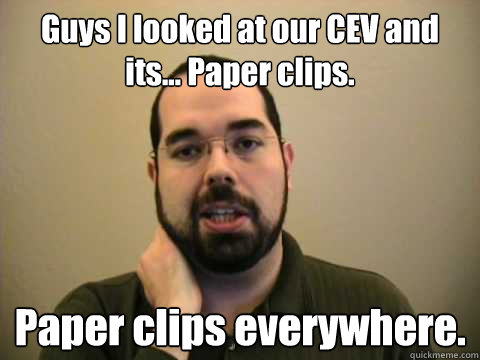 Guys I looked at our CEV and its... Paper clips. Paper clips everywhere.   Frustrated Lesswrong Guy
