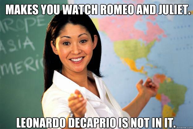 cdbbda1c3dc8e0968ab6b57115f039fe853fa33f7bca347f112801ce986f2135 makes you watch romeo and juliet leonardo decaprio is not in it,Romeo And Juliet Meme