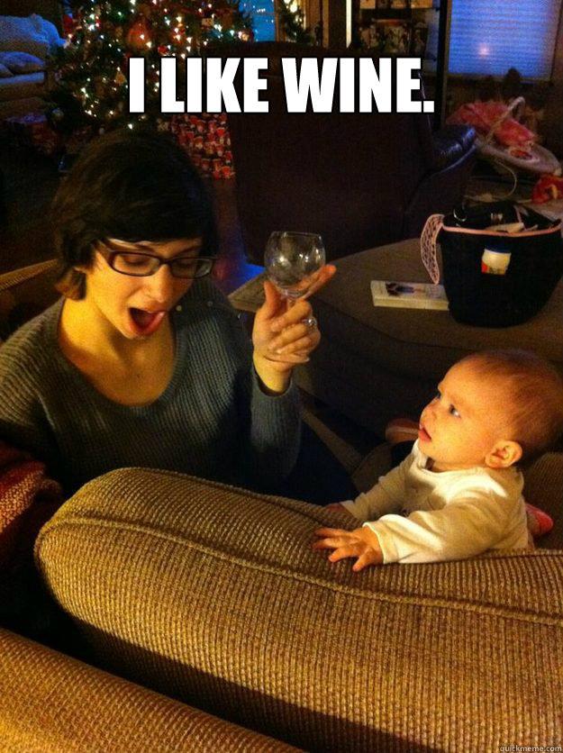 I like wine.  - I like wine.   Evil Wine Drinking Aunt