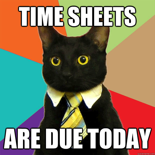 Time Sheets Are Due Today