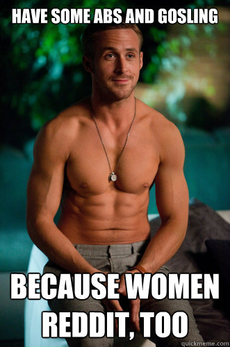 HAve some abs and Gosling Because women reddit, too - HAve some abs and Gosling Because women reddit, too  Misc