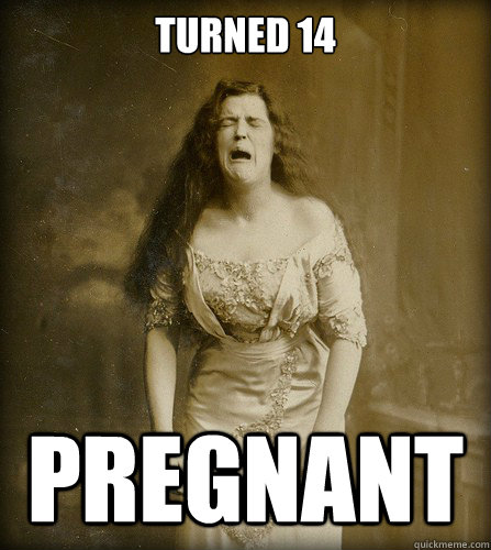 Turned 14 pregnant