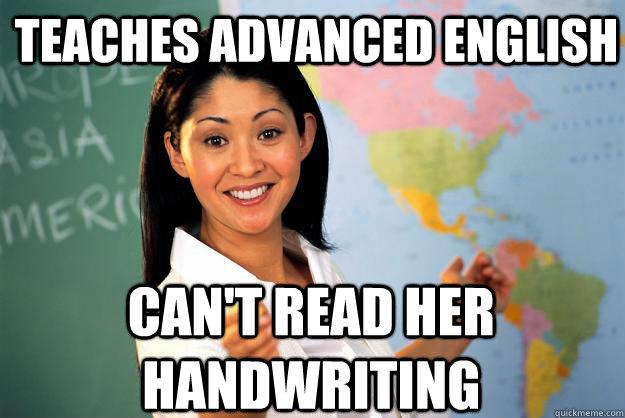 Teaches advanced English Can't read her handwriting - Teaches advanced English Can't read her handwriting  Unhelpful High School Teacher