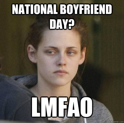 national boyfriend day? lmfao - national boyfriend day? lmfao  Underly Attached Girlfriend