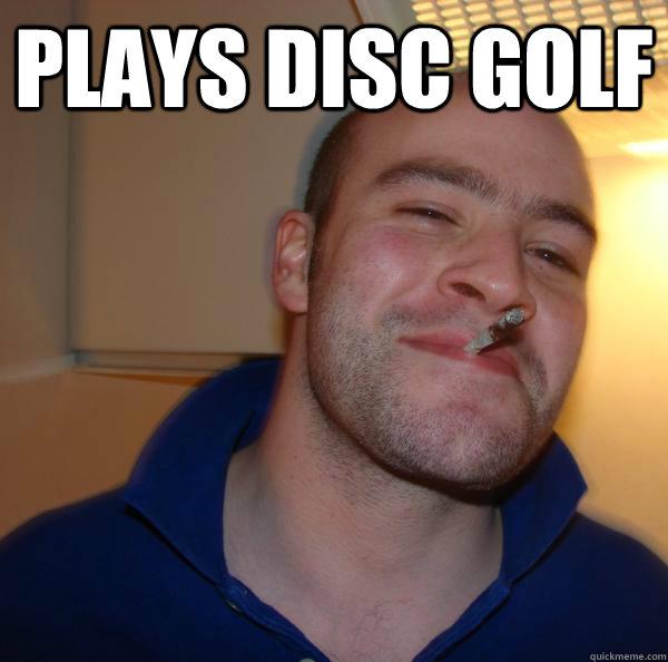 cddf6e0fc50006669d9debf2677c83a3aded3e59d94afff2c351021109223eb2 plays disc golf misc quickmeme,Funny Disc Golf Memes