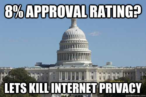 8% Approval Rating? lets kill internet privacy  Scumbag Congress