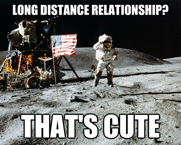 long distance relationship? that's cute - Unimpressed ...