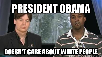 President Obama Doesn't Care about white people - President Obama Doesn't Care about white people  Kanye Superstorm Sandy