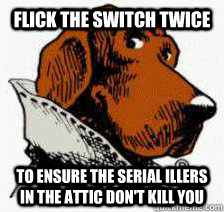 flick the switch twice to ensure the serial illers in the attic don't kill you  1-3 the Jinx take a bite