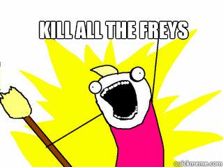 Kill all the Freys  - Kill all the Freys   All The Things