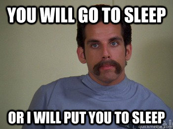 You will go to sleep or i will put you to sleep - You will go to sleep or i will put you to sleep  Misc