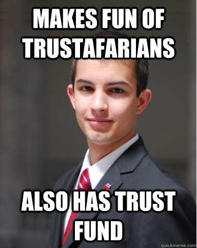 makes fun of trustafarians also has trust fund - makes fun of trustafarians also has trust fund  College Conservative