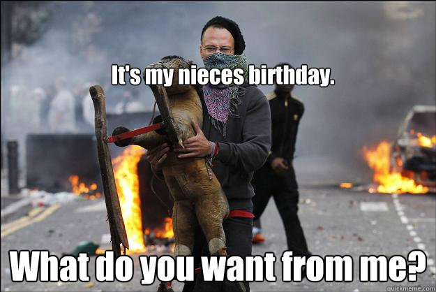 Funny Memes For Niece : It s my nieces birthday what do you want from me