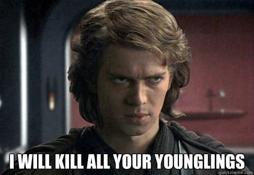 I WILL KILL ALL YOUR YOUNGLINGS