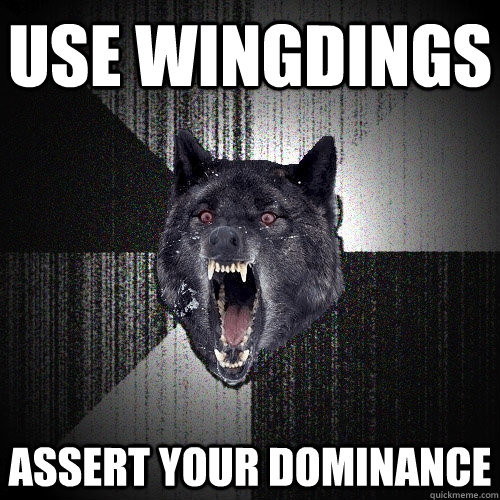 USE WINGDINGS ASSERT YOUR DOMINANCE - USE WINGDINGS ASSERT YOUR DOMINANCE  Insanity Wolf