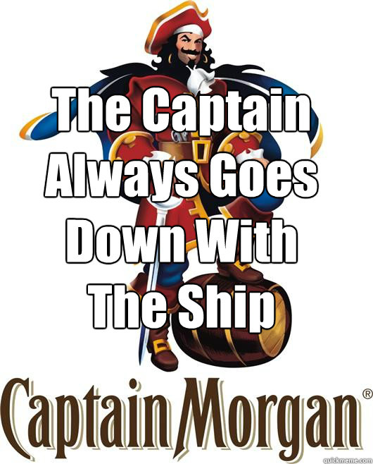 The Captain Always Goes  Down With The Ship  Rejected Captain Morgan slogan