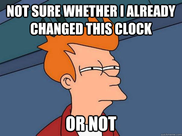 not sure whether i already changed this clock or not - not sure whether i already changed this clock or not  Futurama Fry