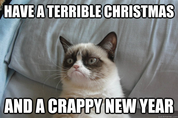 Have a terrible christmas and a crappy new year - fuck the ...
