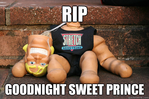 RIP Goodnight Sweet Prince - RIP Goodnight Sweet Prince  RIP Stretch