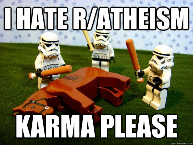 I hate r/atheism karma please