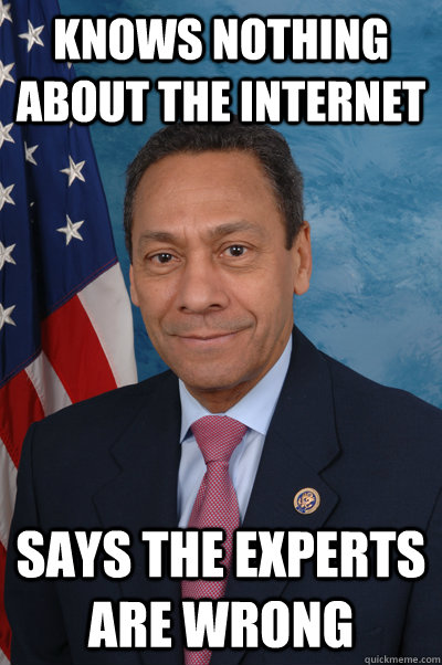 knows nothing about the internet  says the experts are wrong - knows nothing about the internet  says the experts are wrong  Scumbag Congressman Watt