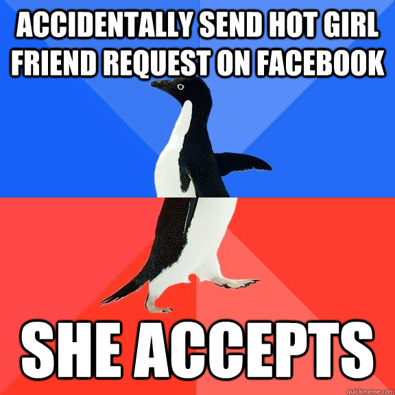 Accidentally send hot girl friend request on Facebook  She accepts - Accidentally send hot girl friend request on Facebook  She accepts  Socially Awkward Awesome Penguin