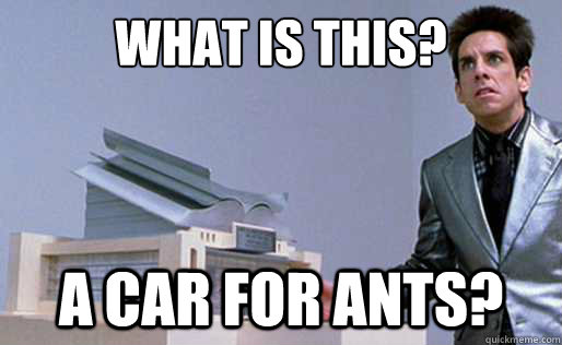 What is this? a car for ants? - What is this? a car for ants?  Derek Zoolander Center for Kids Who Dont Read Good