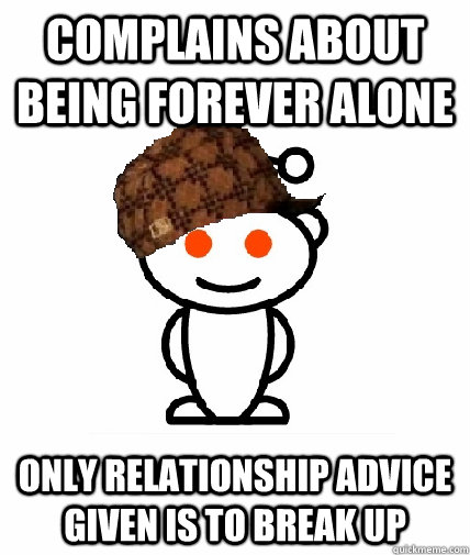 Complains about being forever alone Only relationship advice given