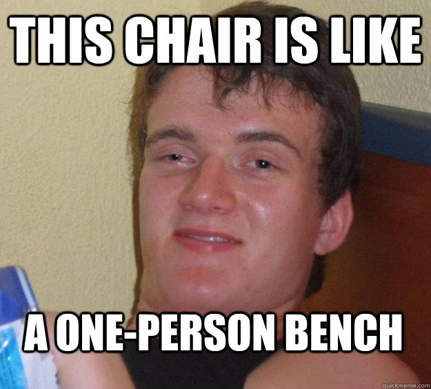 this chair is like a one-person bench - this chair is like a one-person bench  Misc