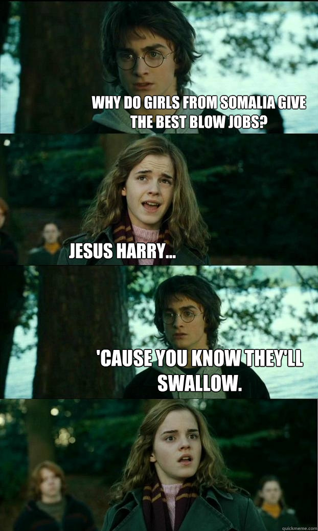 why do girls from somalia give the best blow jobs? jesus